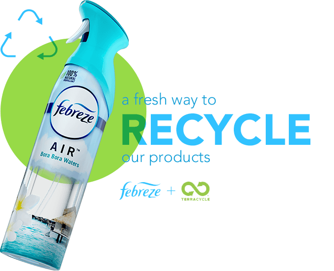 A fresh way to recycle our products. Febreze + Terracycle.