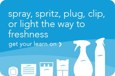 Spray, spritz, plug, clip, or light the way to freshness. Get your learn on >