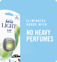 Eliminate odors with no heavy perfumes