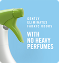 Gently eliminates fabric odors. With no heavy perfumes