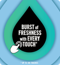 Burst of freshness with every touch.* * Up to 100 Touches